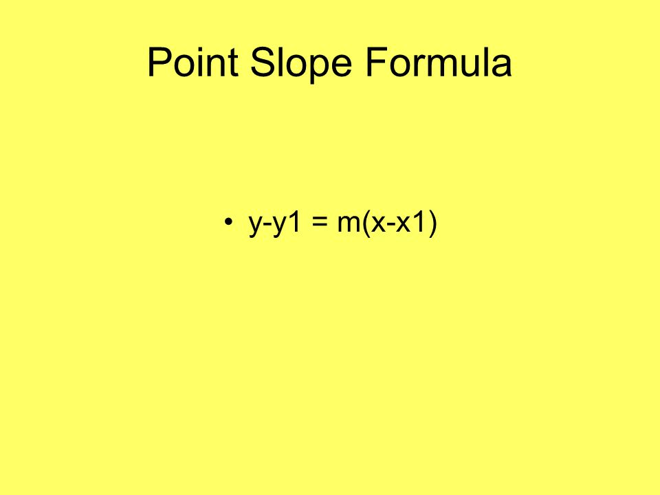 Point Slope Formula y-y1 = m(x-x1)