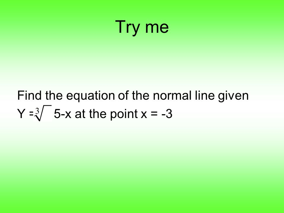 Try me Find the equation of the normal line given Y = 5-x at the point x = -3