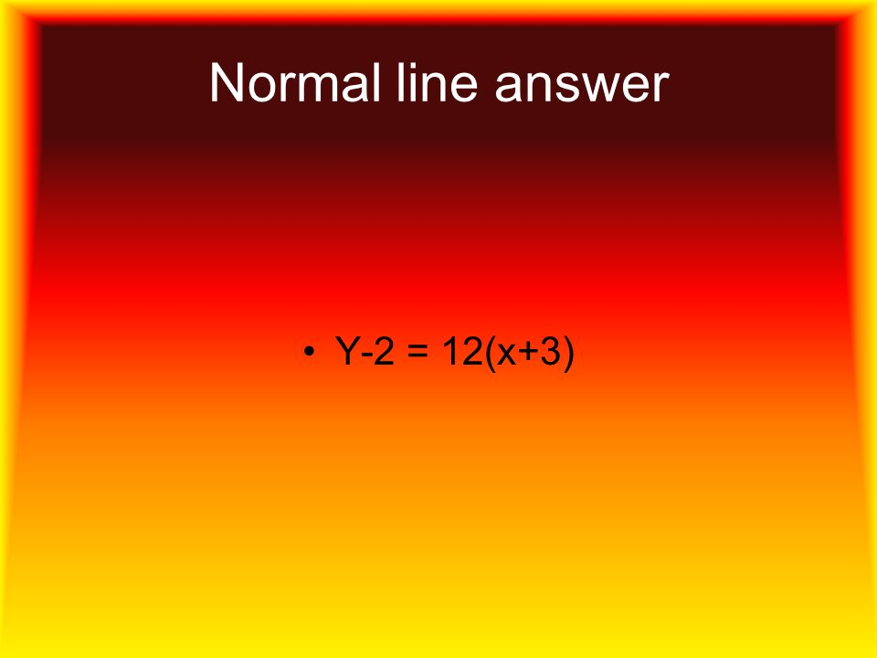 Normal line answer Y-2 = 12(x+3)