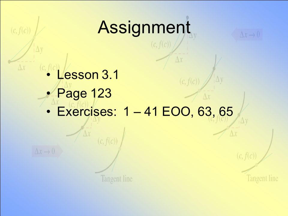 Assignment Lesson 3.1 Page 123 Exercises: 1 – 41 EOO, 63, 65