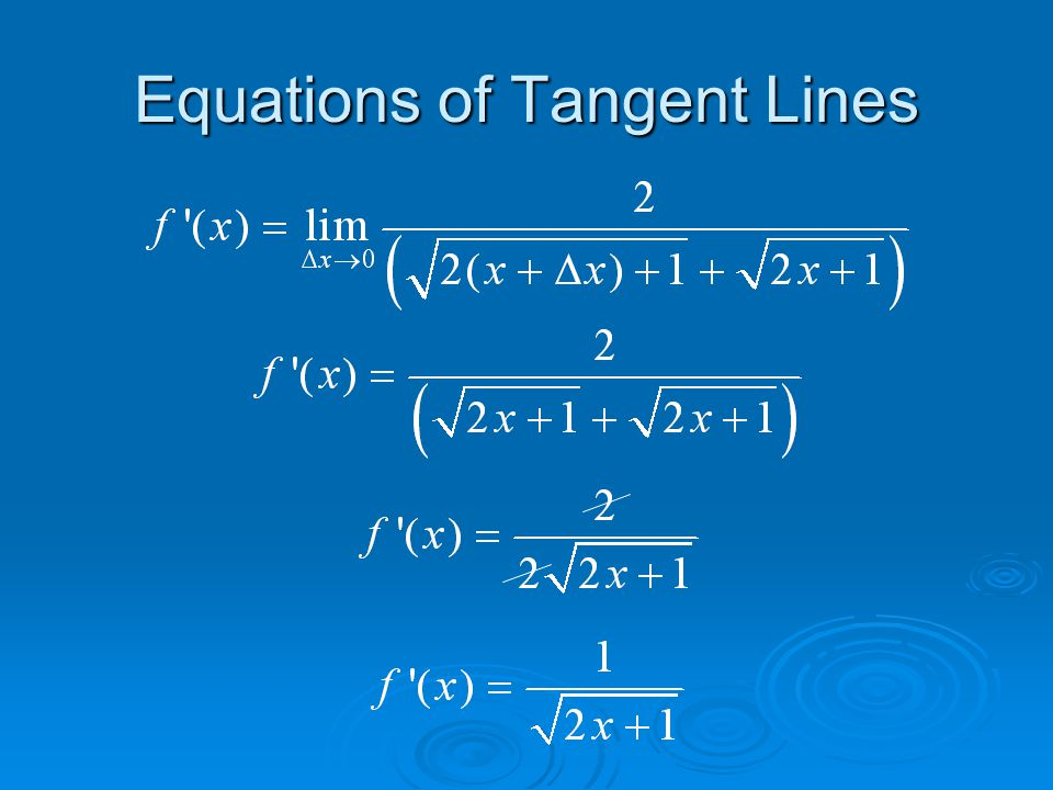  Find the equation of the tangent line to Slope of the tangent line at x = 4 Slope of f(x) at any x value