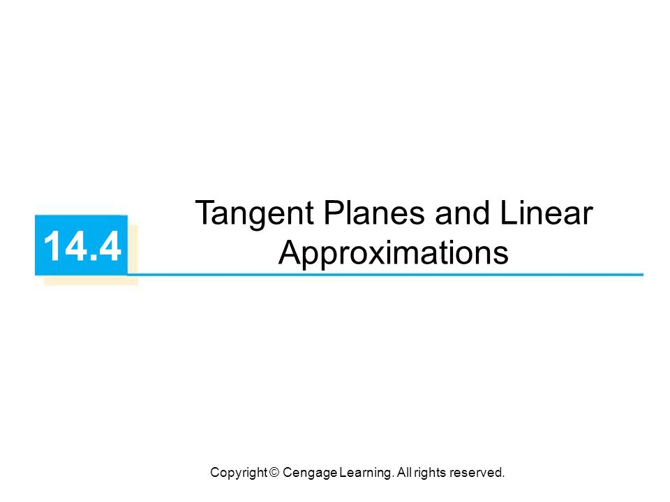 Copyright © Cengage Learning. All rights reserved. 14.4 Tangent Planes and Linear Approximations