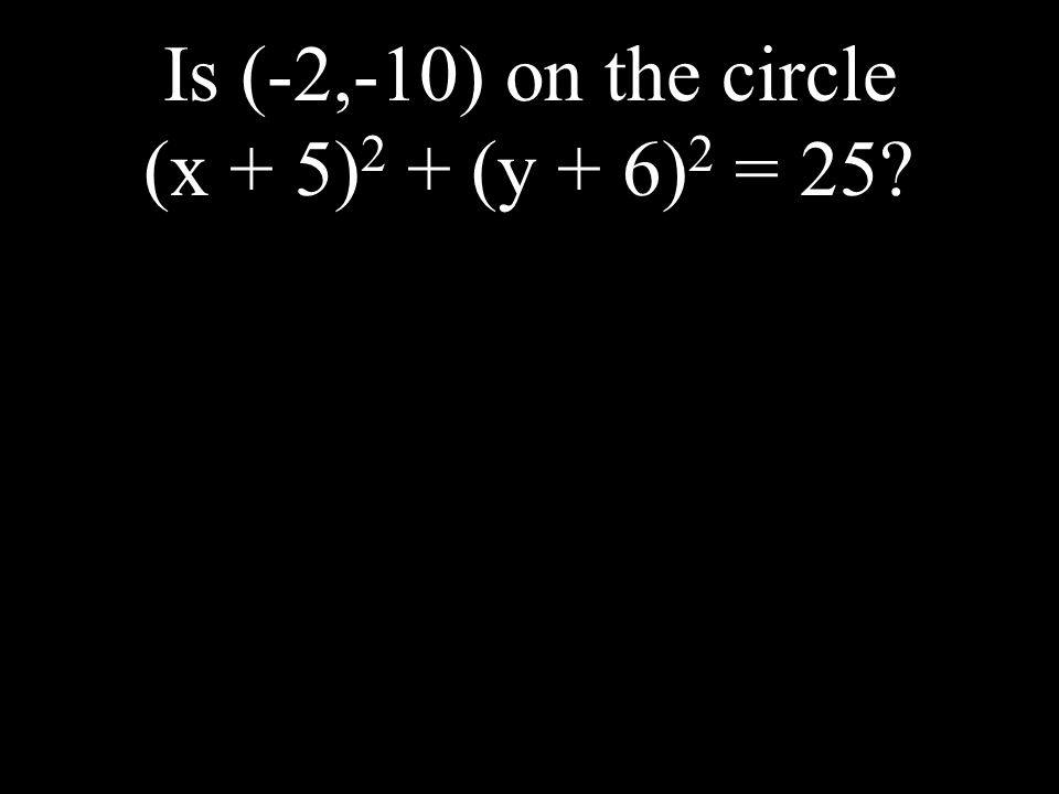 Is (-2,-10) on the circle (x + 5) 2 + (y + 6) 2 = 25?