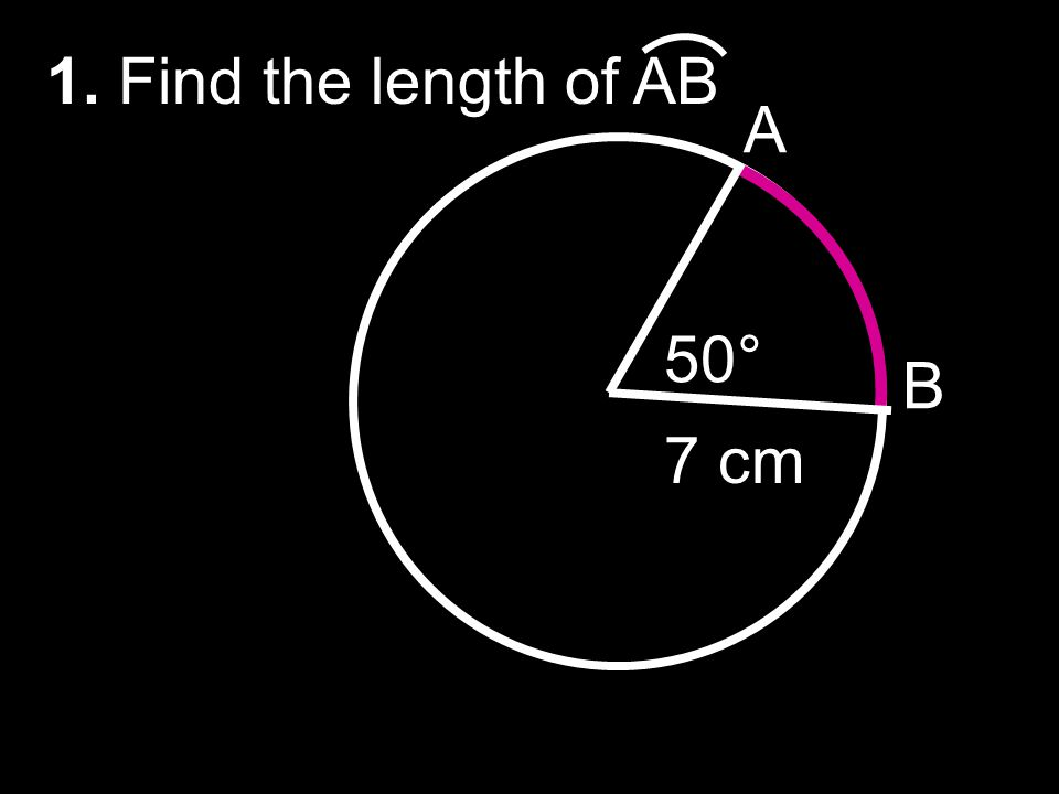 A B 50° 7 cm 1. Find the length of AB