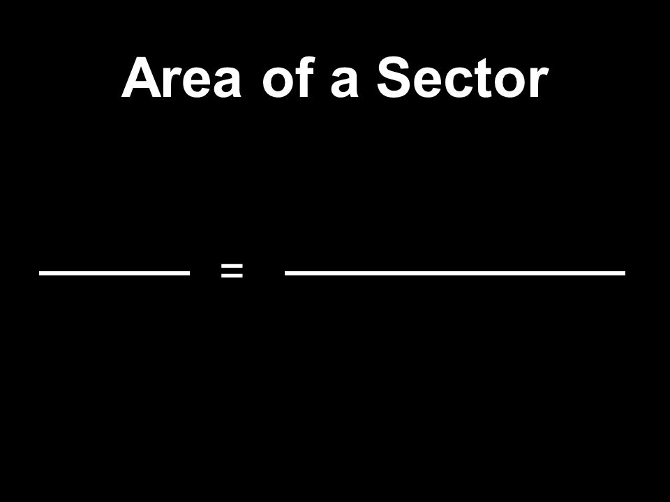 Area of a Sector =