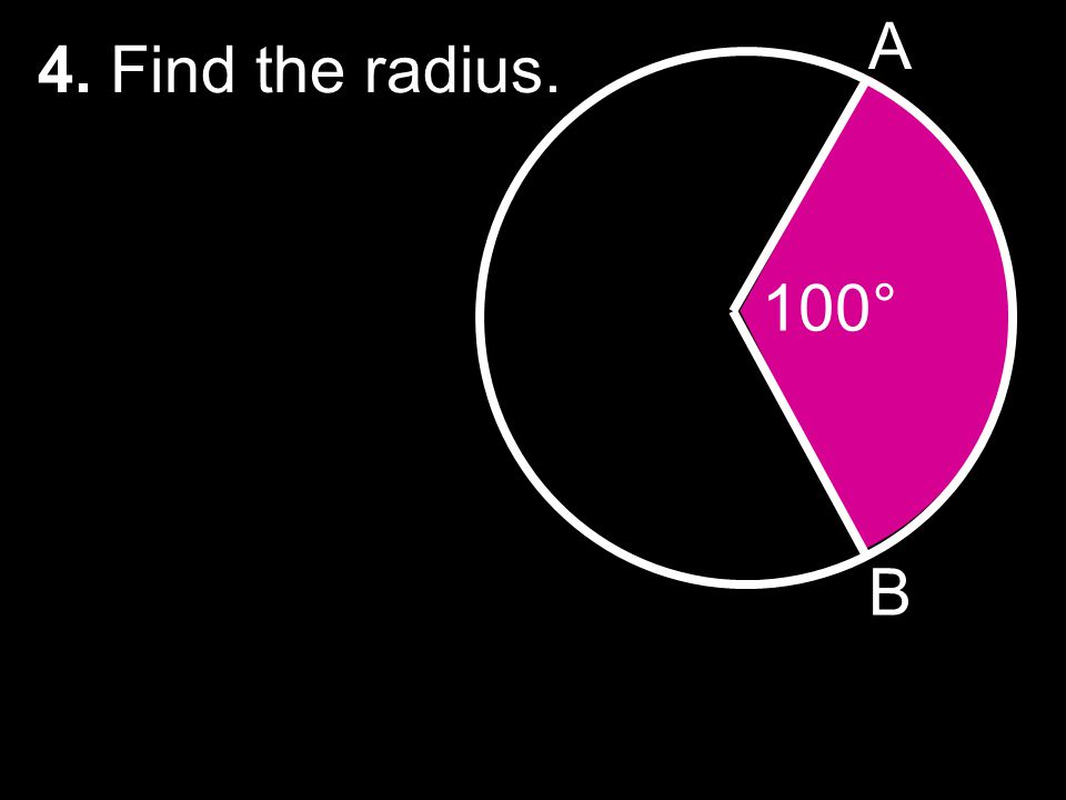 4. Find the radius. A B 100°