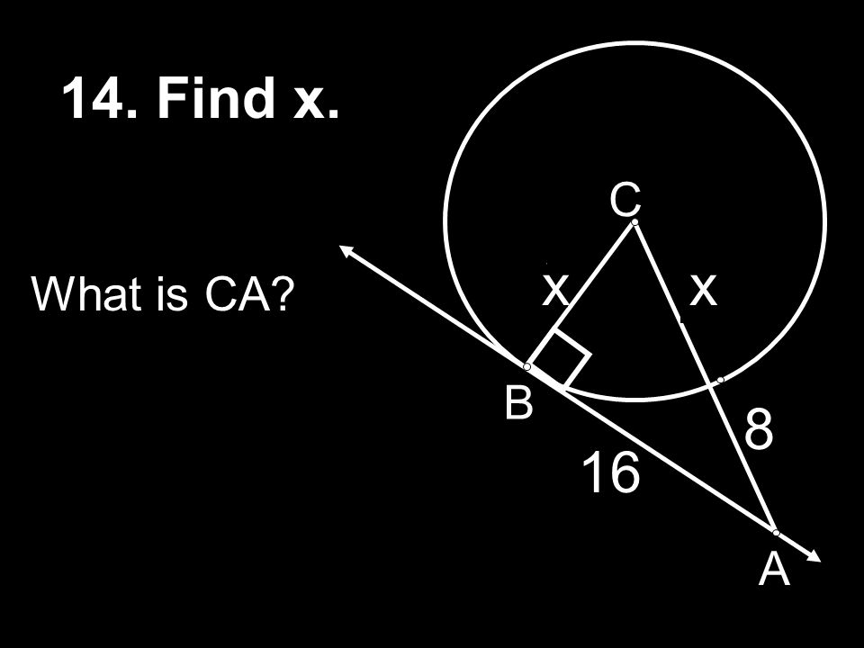 7 14. Find x. 15 x 6 C B A xx 16 8 What is CA?