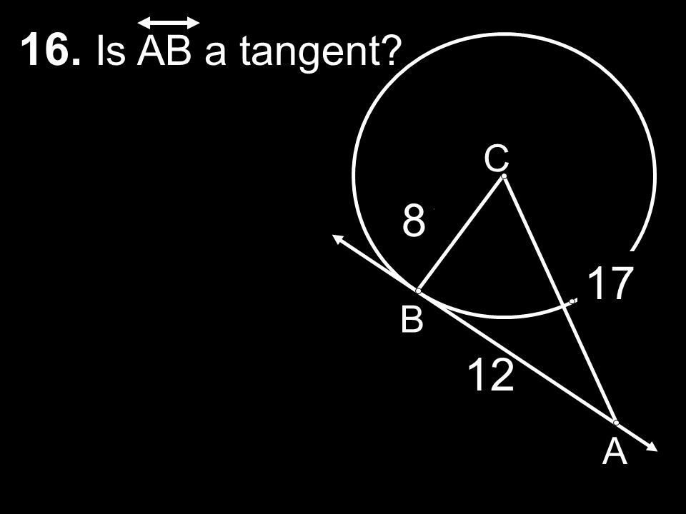 7 15 6 C B A 17 8 12 16. Is AB a tangent?