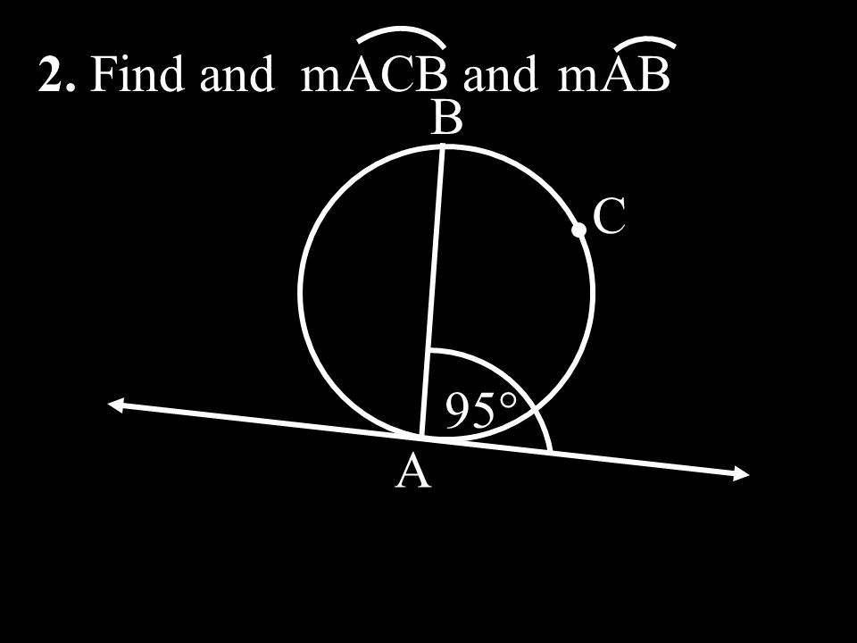 2. Find and mACB and mAB 95° A B C