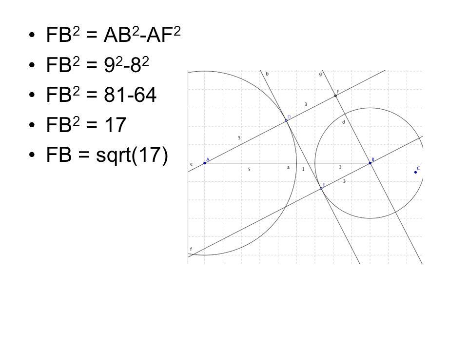 FB 2 = AB 2 -AF 2 FB 2 = 9 2 -8 2 FB 2 = 81-64 FB 2 = 17 FB = sqrt(17)