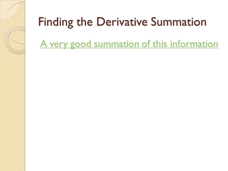Finding the Derivative Summation A very good summation of this information