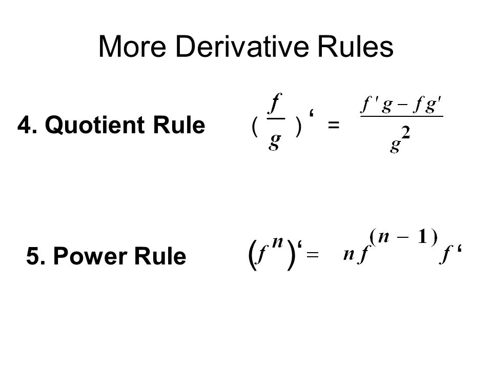 More Derivative Rules ( ) ' = ( )' ' 4. Quotient Rule 5. Power Rule