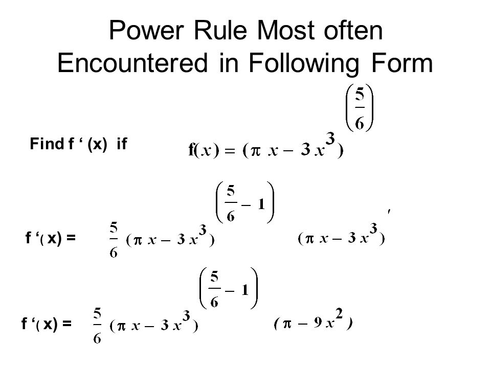 Power Rule Most often Encountered in Following Form Find f ' (x) if f ' ( x) =