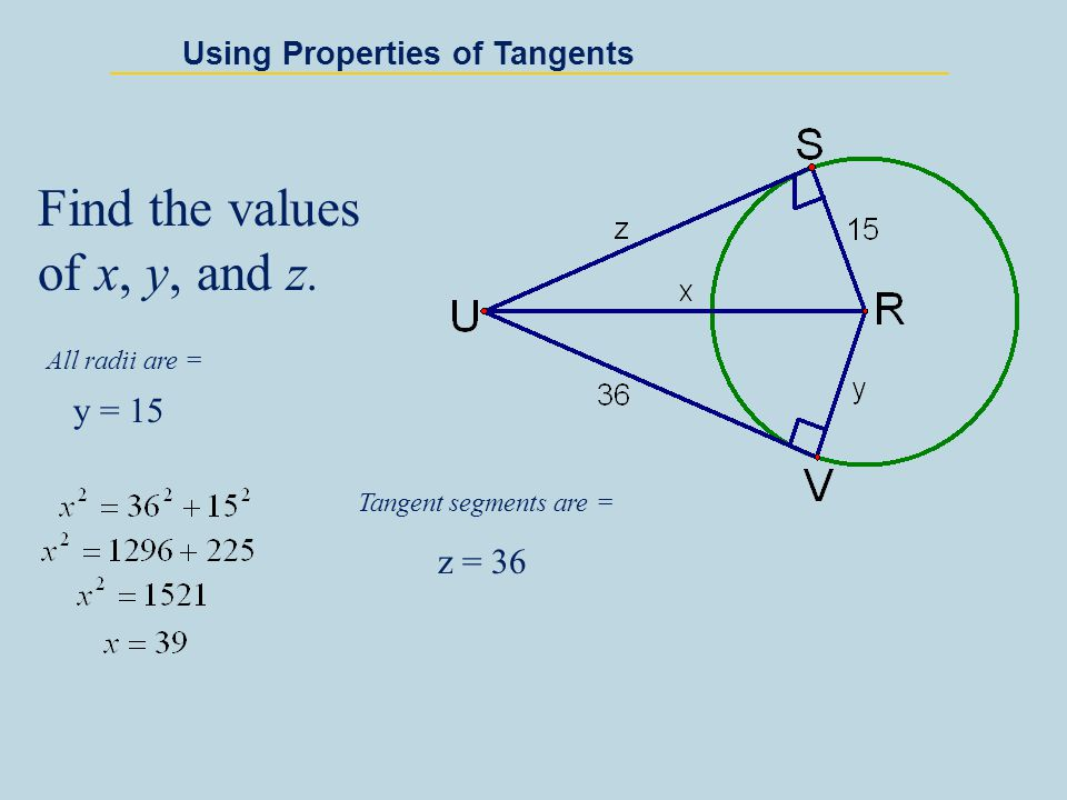 Using Properties of Tangents Find the values of x, y, and z. All radii are = y = 15 Tangent segments are = z = 36