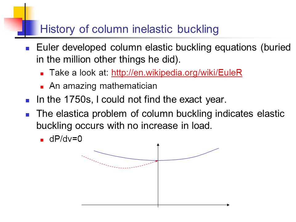 History of column inelastic buckling Euler developed column elastic buckling equations (buried in the million other things he did). Take a look at: ht