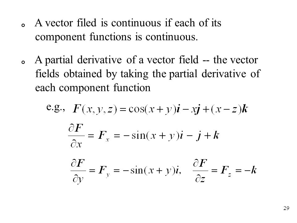 29 。 A vector filed is continuous if each of its component functions is continuous.