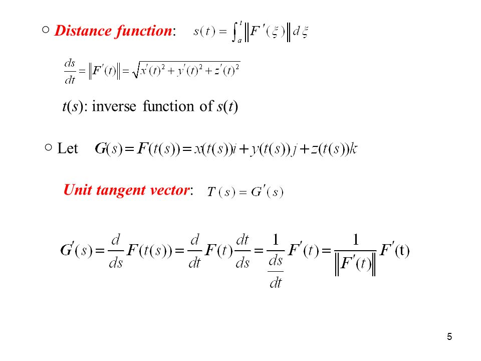 5 ○ Distance function: t(s): inverse function of s(t) ○ Let Unit tangent vector:
