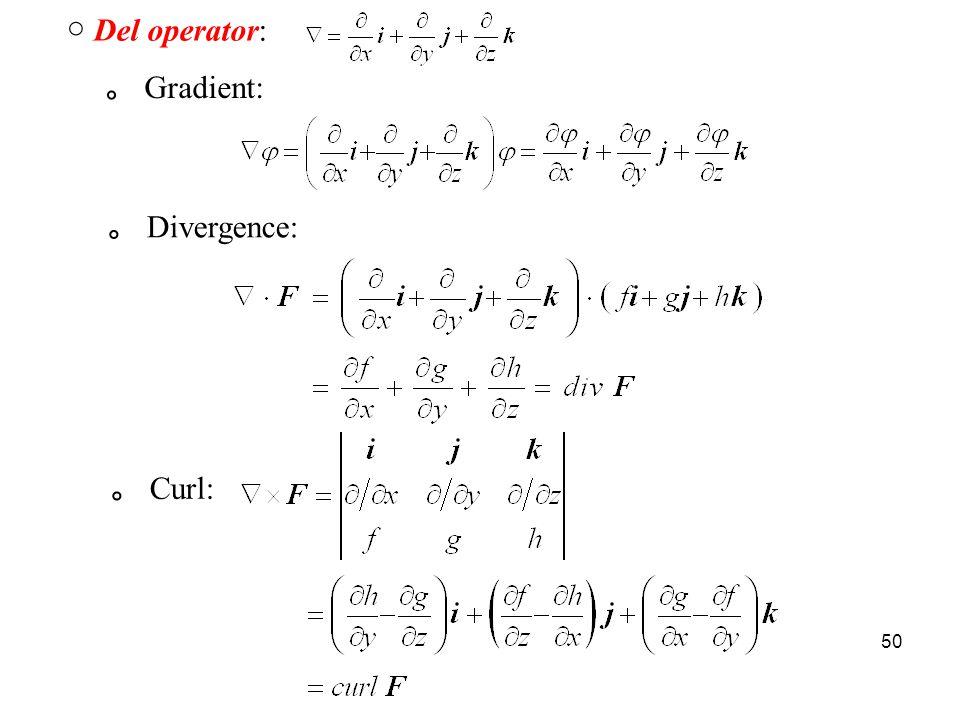 50 ○ Del operator: 。 Gradient: 。 Divergence: 。 Curl: