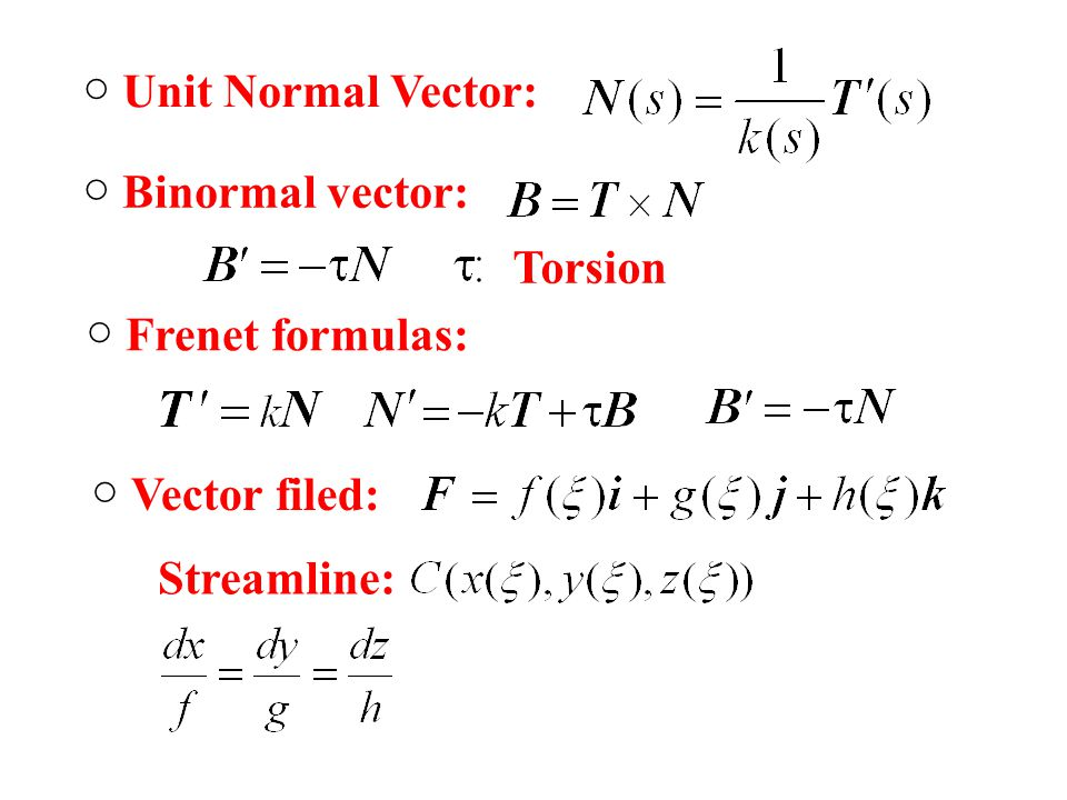 ○ Unit Normal Vector: ○ Binormal vector: Torsion ○ Frenet formulas: ○ Vector filed: Streamline: