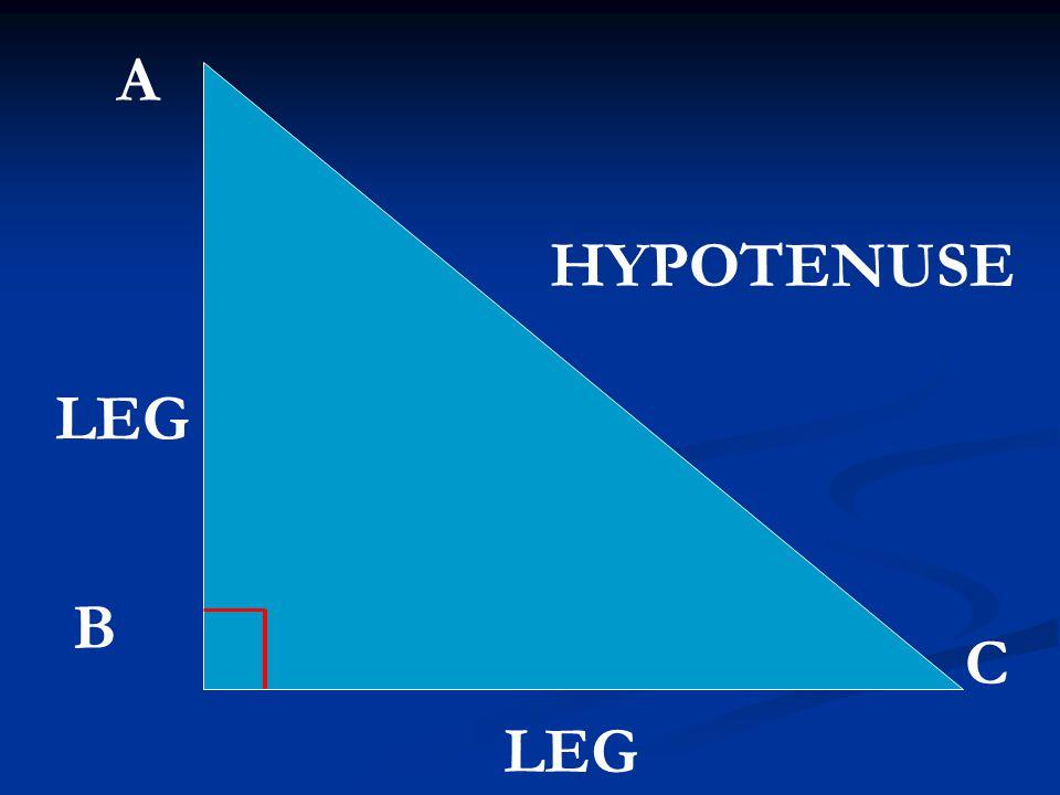 A B C HYPOTENUSE LEG