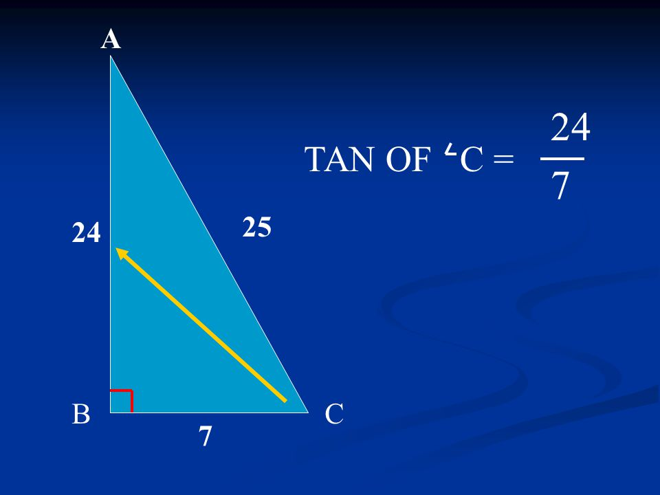 A BC 7 25 24 7 TAN OF C =