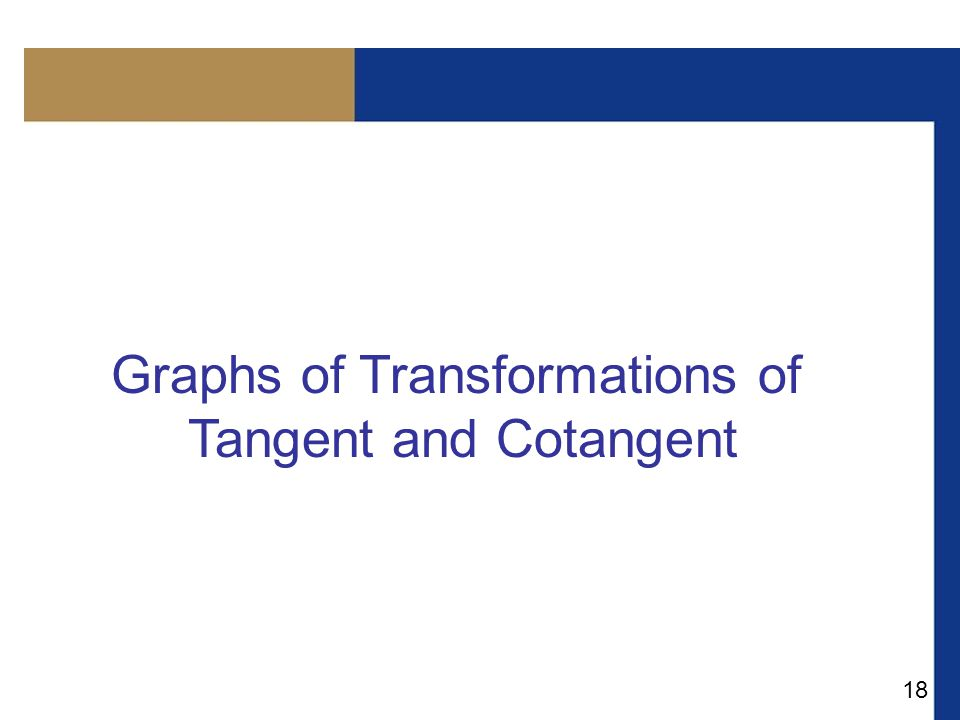 18 Graphs of Transformations of Tangent and Cotangent