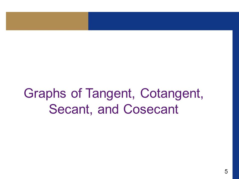 5 Graphs of Tangent, Cotangent, Secant, and Cosecant