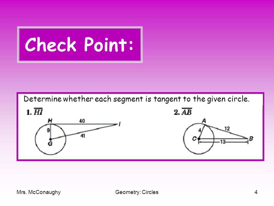 Mrs. McConaughyGeometry: Circles4 Determine whether each segment is tangent to the given circle.