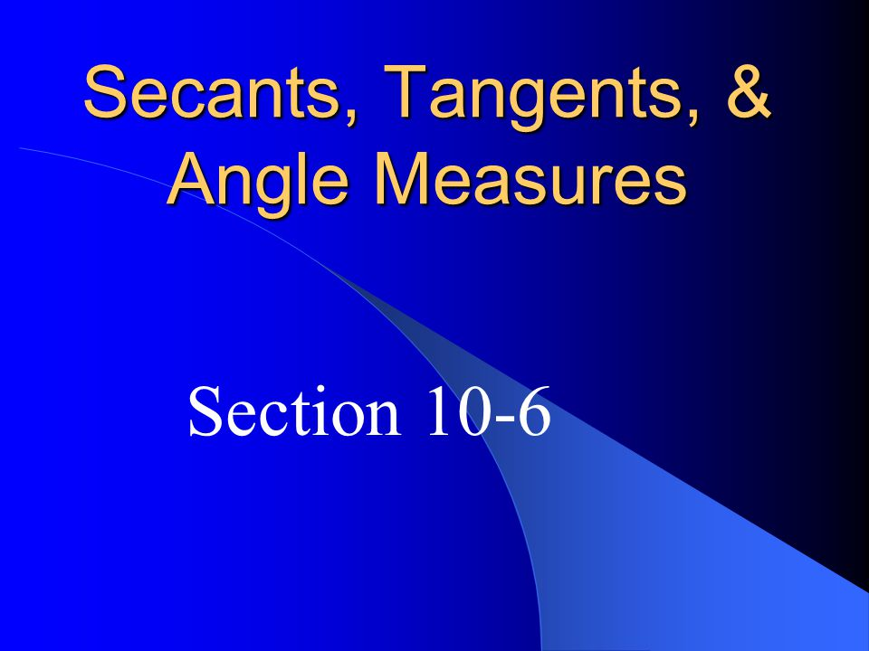 Secants, Tangents, & Angle Measures Section 10-6