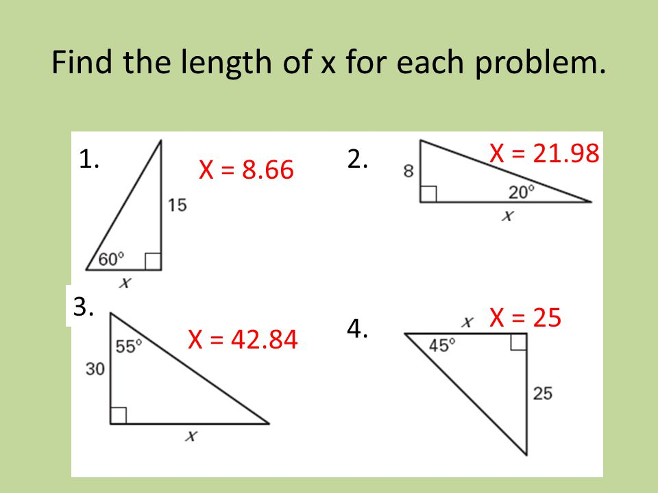 Find the length of x for each problem. 1.2. 3. 4. X = 8.66 X = 21.98 X = 42.84 X = 25