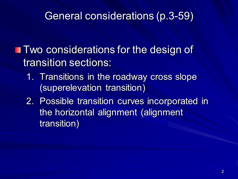 2 General considerations (p.3-59) Two considerations for the design of transition sections: 1.Transitions in the roadway cross slope (superelevation t