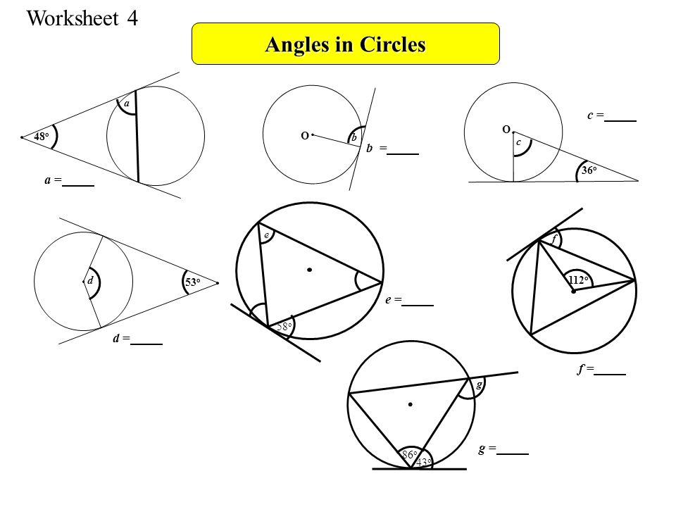 Angles in Circles Worksheet 4 a 48 o O b O c 36 o 53 o d 43 o 86 o g 112 o f 58 o e a = b = c = d = e = f = g =