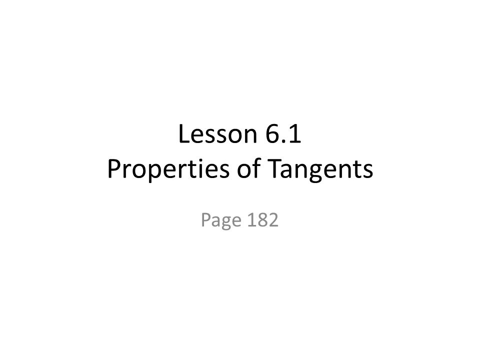 Lesson 6.1 Properties of Tangents Page 182