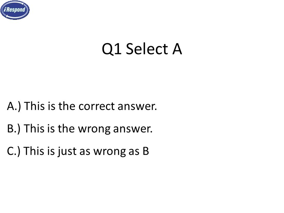 Q1 Select A A.) This is the correct answer. B.) This is the wrong answer.