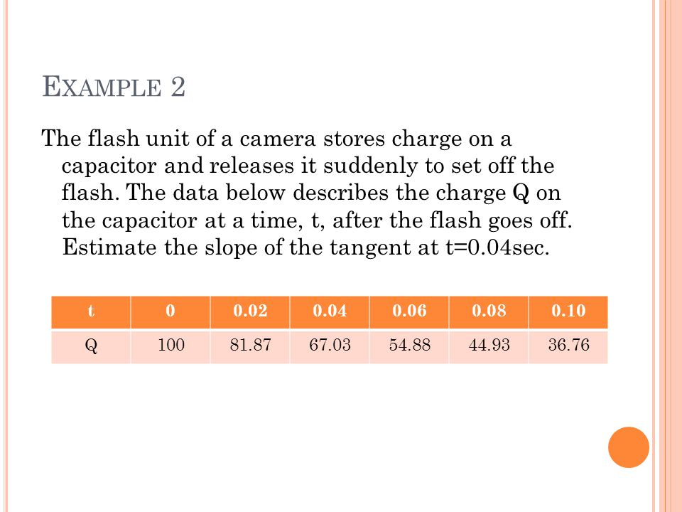 E XAMPLE 2 The flash unit of a camera stores charge on a capacitor and releases it suddenly to set off the flash. The data below describes the charge
