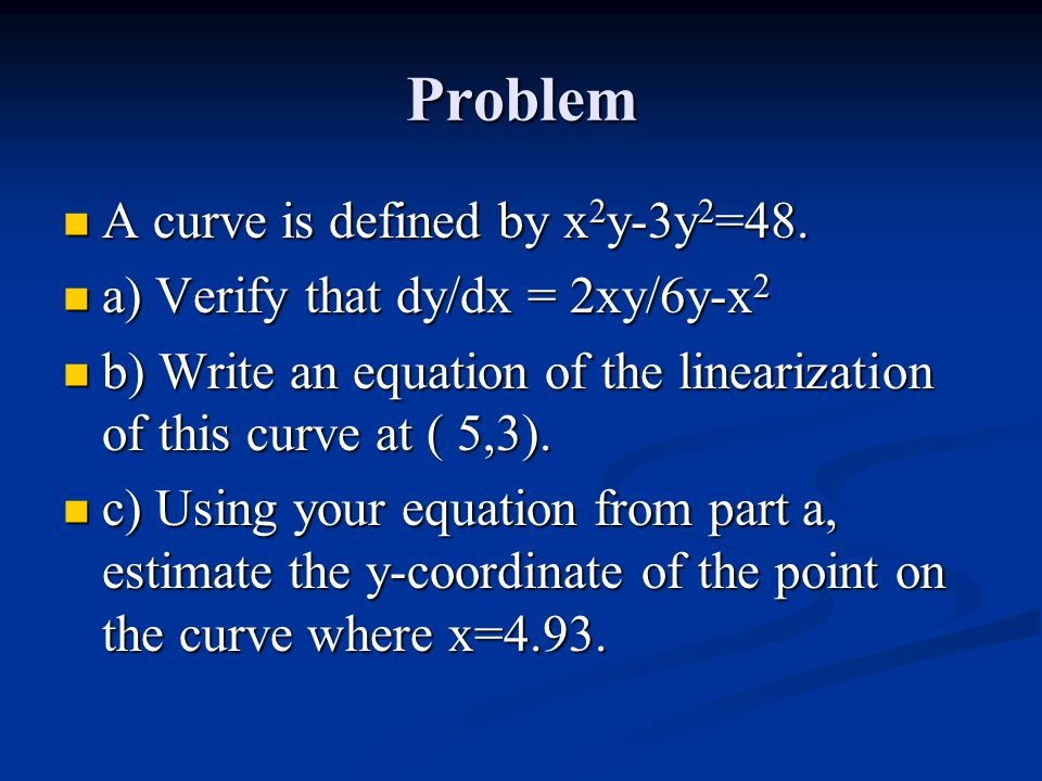 Problem A curve is defined by x 2 y-3y 2 =48. A curve is defined by x 2 y-3y 2 =48.