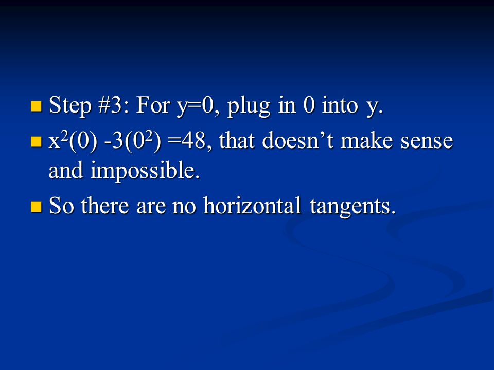 Step #3: For y=0, plug in 0 into y. Step #3: For y=0, plug in 0 into y. x 2 (0) -3(0 2 ) =48, that doesn't make sense and impossible. x 2 (0) -3(0 2 )