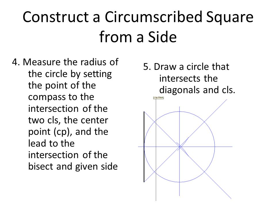 Construct a Circumscribed Square from a Side 4. Measure the radius of the circle by setting the point of the compass to the intersection of the two cl