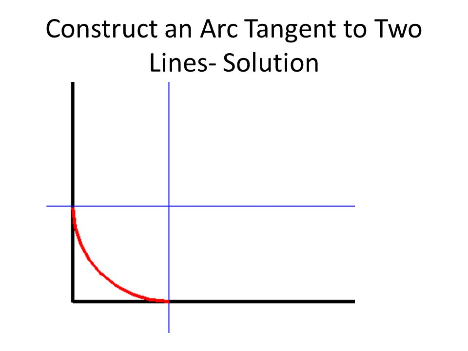 Construct an Arc Tangent to Two Lines- Solution