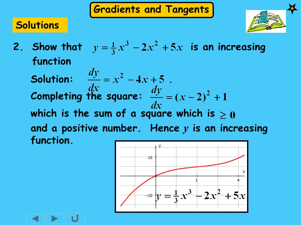 Gradients and Tangents Solutions 2. Show that is an increasing function Solution:.