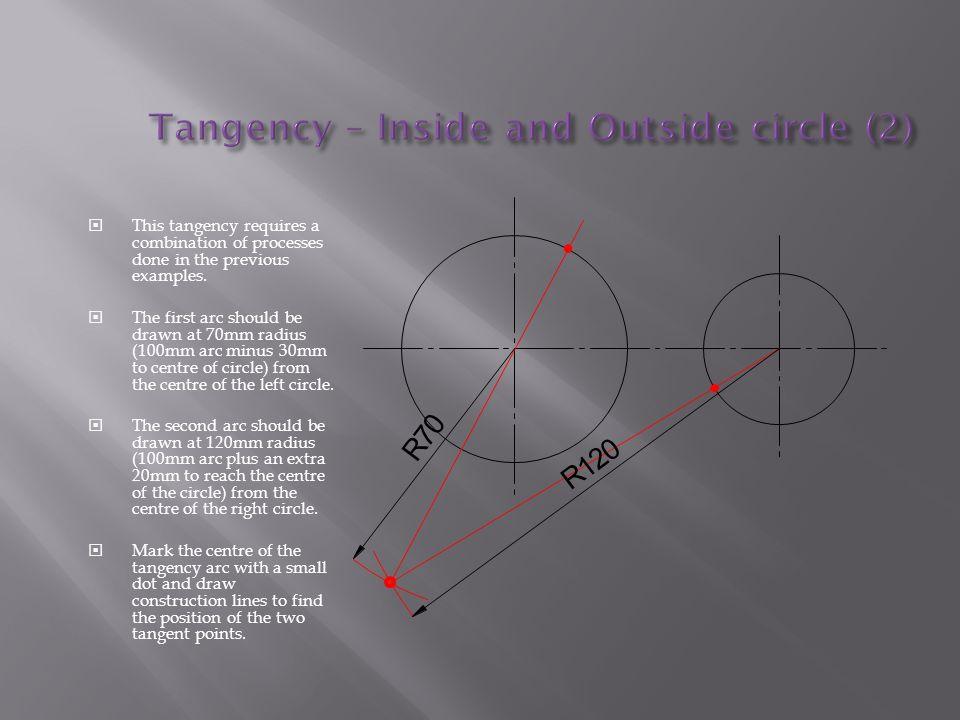  This tangency requires a combination of processes done in the previous examples.  The first arc should be drawn at 70mm radius (100mm arc minus 30m