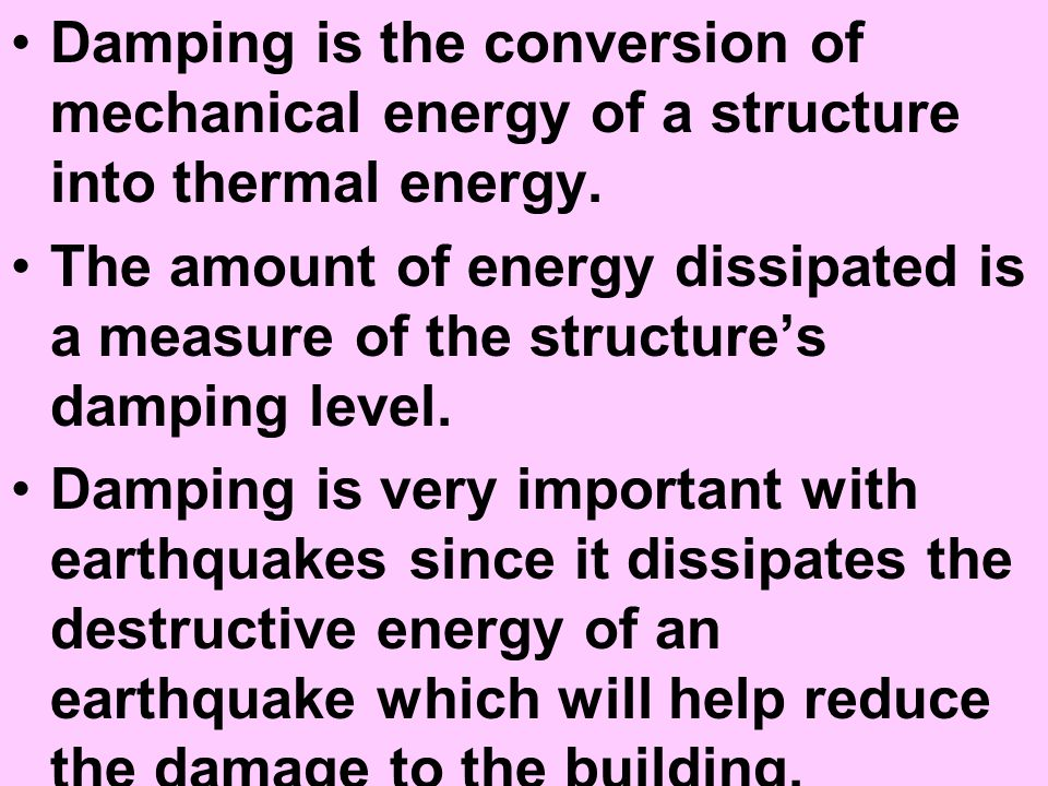 Damping is the conversion of mechanical energy of a structure into thermal energy.