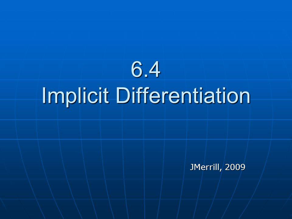 6.4 Implicit Differentiation JMerrill, 2009