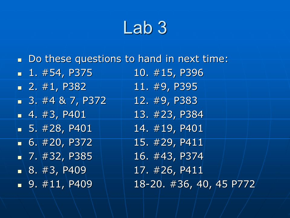 Lab 3 Do these questions to hand in next time: Do these questions to hand in next time: 1. #54, P37510. #15, P396 1. #54, P37510. #15, P396 2. #1, P38
