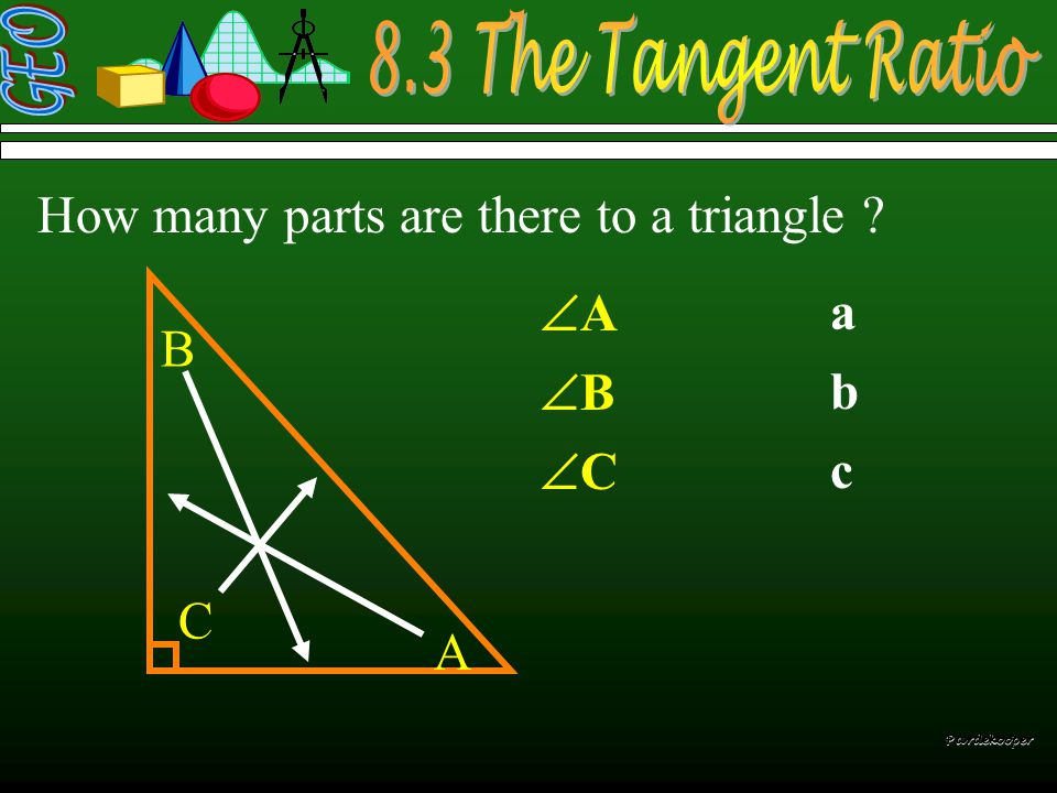  How many parts are there to a triangle ? a b c  C Pardekooper AA BB CC