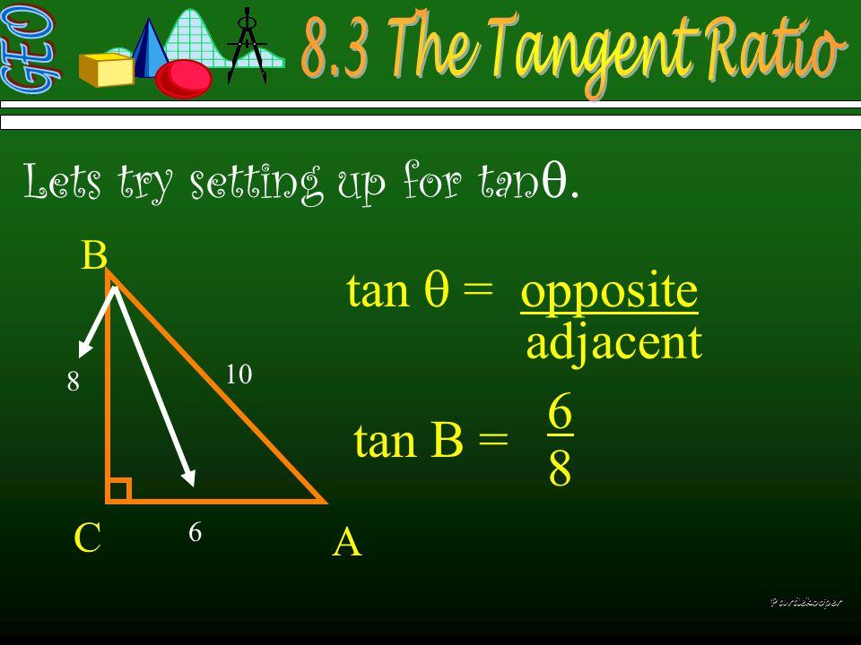  Lets try setting up for tan   C Pardekooper tan  = opposite adjacent tan  = 8 6 10 8 6