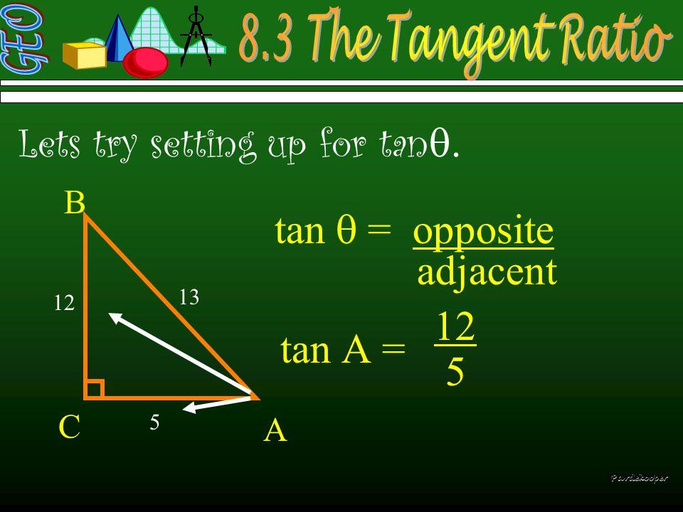  Lets try setting up for tan   C Pardekooper tan  = opposite adjacent tan  = 8 6 10 6 8