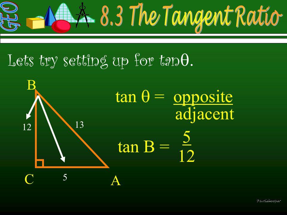  Lets try setting up for tan   C Pardekooper tan  = opposite adjacent tan  = 12 5 13 12 5