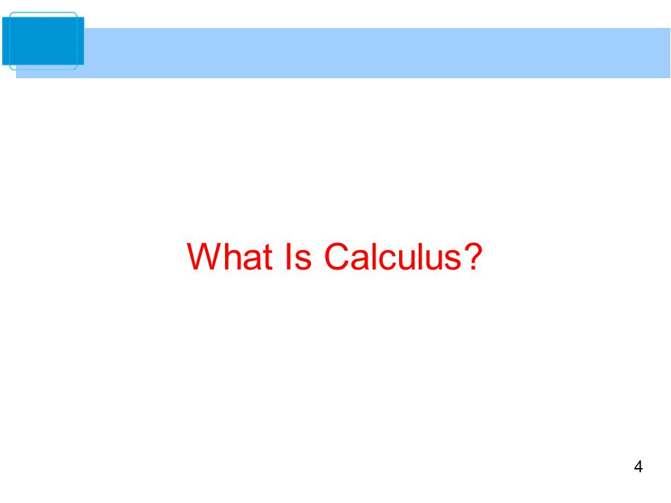 4 What Is Calculus?