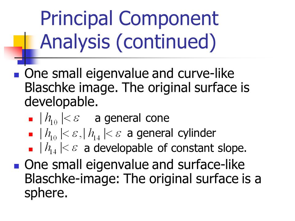 Principal Component Analysis (continued) One small eigenvalue and curve-like Blaschke image.